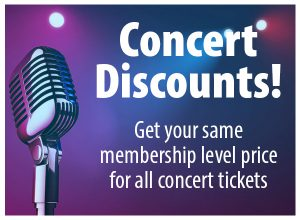 Concert Discounts! Get your same membership level price for all concert tickets.