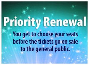 Priority Renewal. You get to choose your seats before the tickets go on sale to the general public