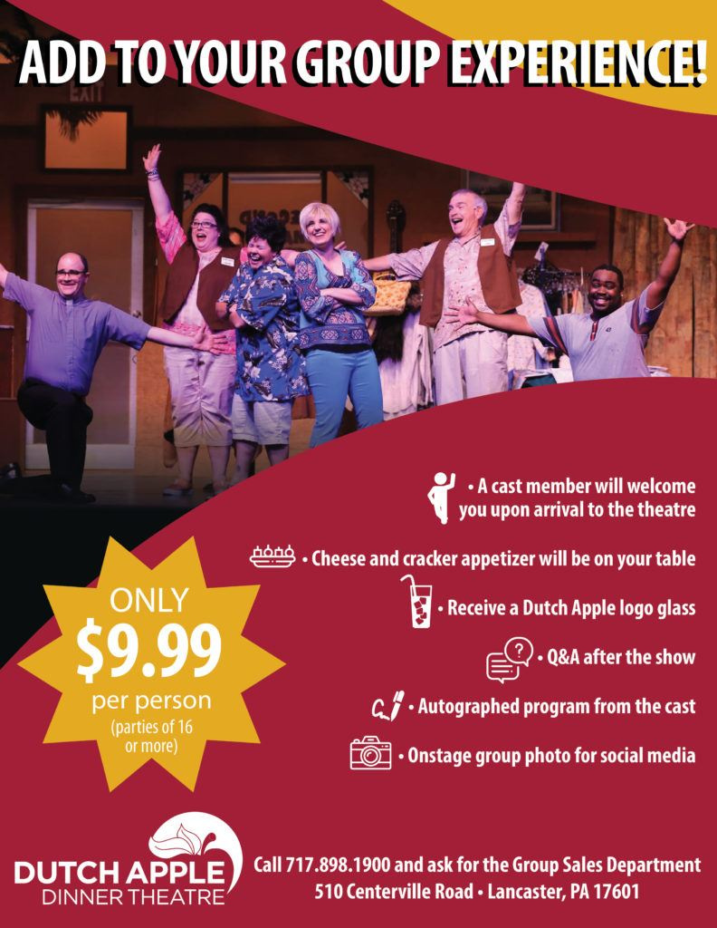 Add to your group experience! A cast member will greet you when you arrive. Cheese and cracker appetizer. Receive a Dutch Apple show glass. Q&A after the show. Autographed program from the cast. Onstage group photo for social media. Only $9.99 per person for parties of 16 or more.